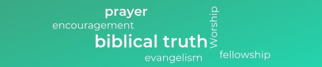 Prayer, encouragement, biblical truth, evangelism, worship, fellowship