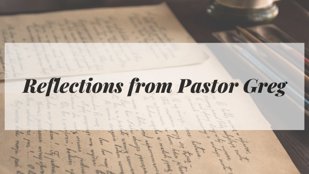 Reflections from Pastor Greg